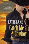 Catch Me a Cowboy by Katie Lane