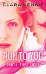 Run To You Part 1 - First Sight - Clara Kensie - Harlequin Teen - official