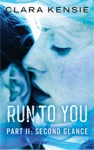 Run To You Part 2 - Second Glance - Clara Kensie - Harlequin Teen - official